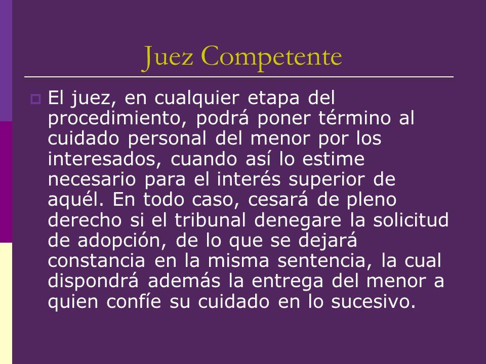 Juez Competente El juez, en cualquier etapa del procedimiento, podrá poner término al cuidado personal del menor por los interesados, cuando así lo es