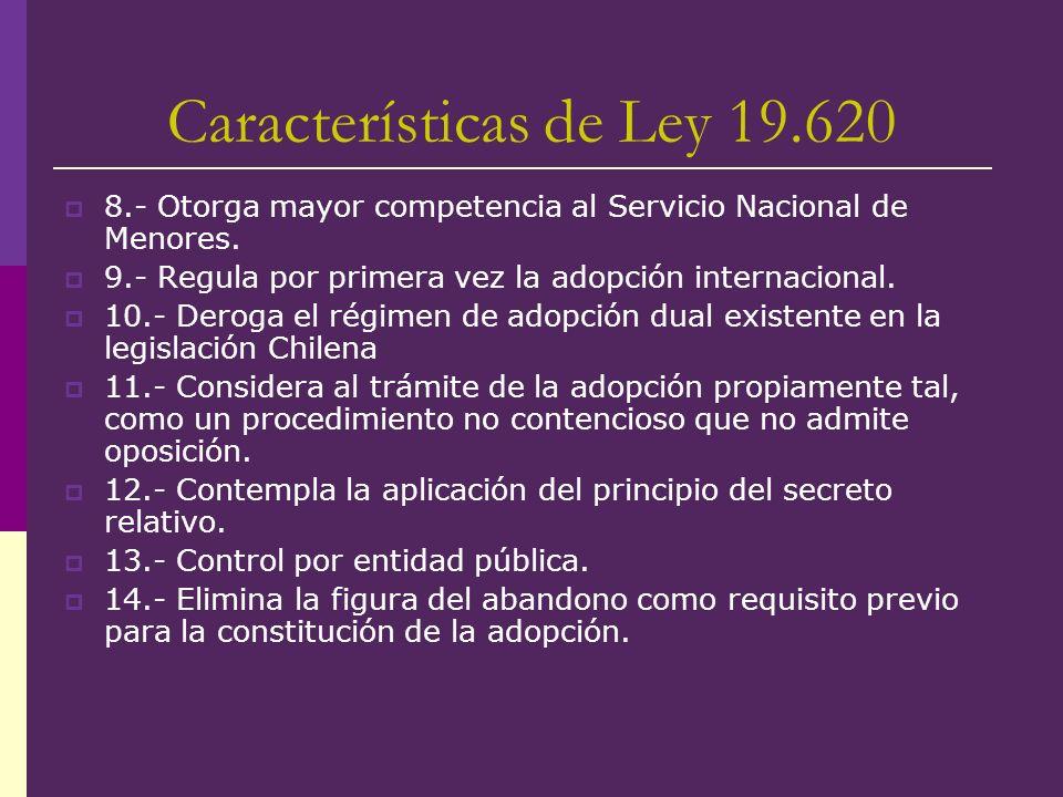 Características de Ley 19.620 8.- Otorga mayor competencia al Servicio Nacional de Menores. 9.- Regula por primera vez la adopción internacional. 10.-