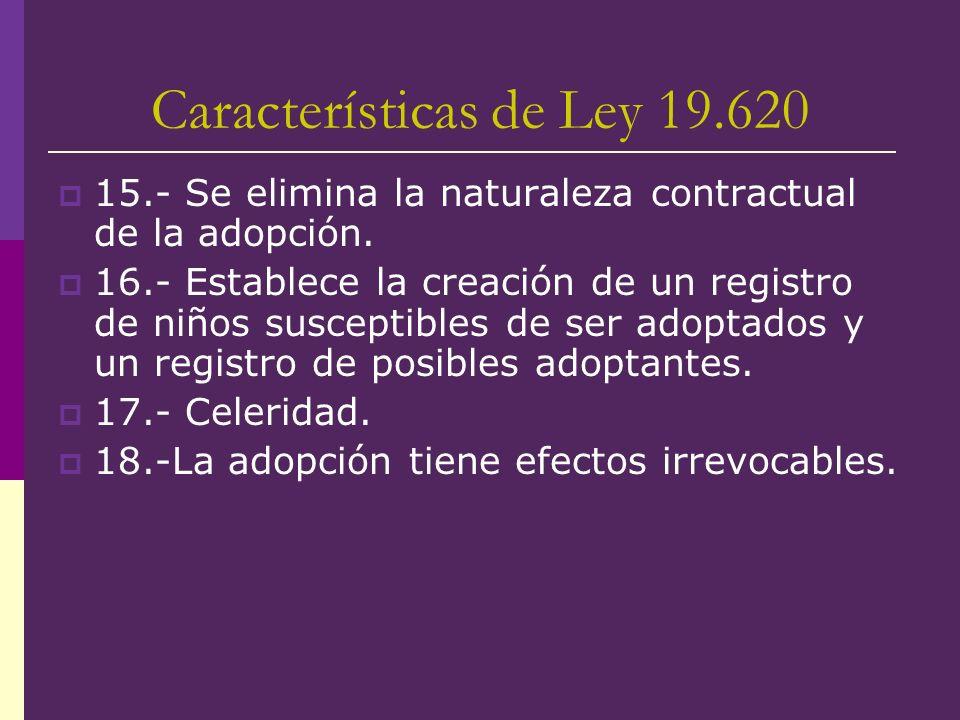 Características de Ley 19.620 15.- Se elimina la naturaleza contractual de la adopción. 16.- Establece la creación de un registro de niños susceptible