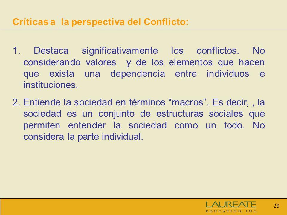 28 Críticas a la perspectiva del Conflicto: 1. Destaca significativamente los conflictos. No considerando valores y de los elementos que hacen que exi