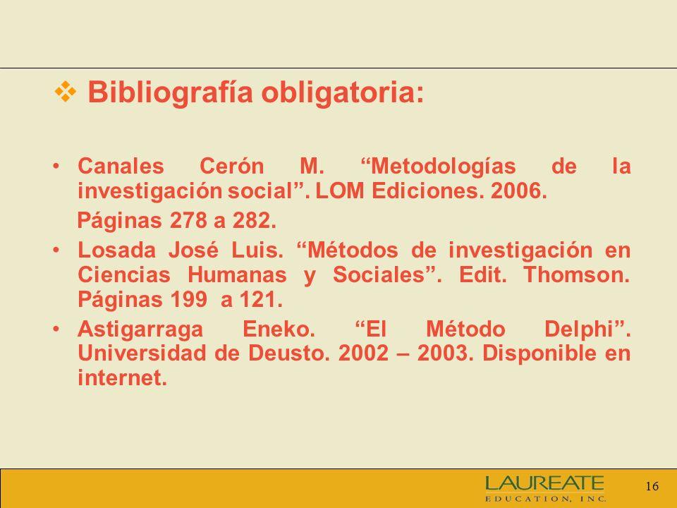 16 Bibliografía obligatoria: Canales Cerón M. Metodologías de la investigación social.