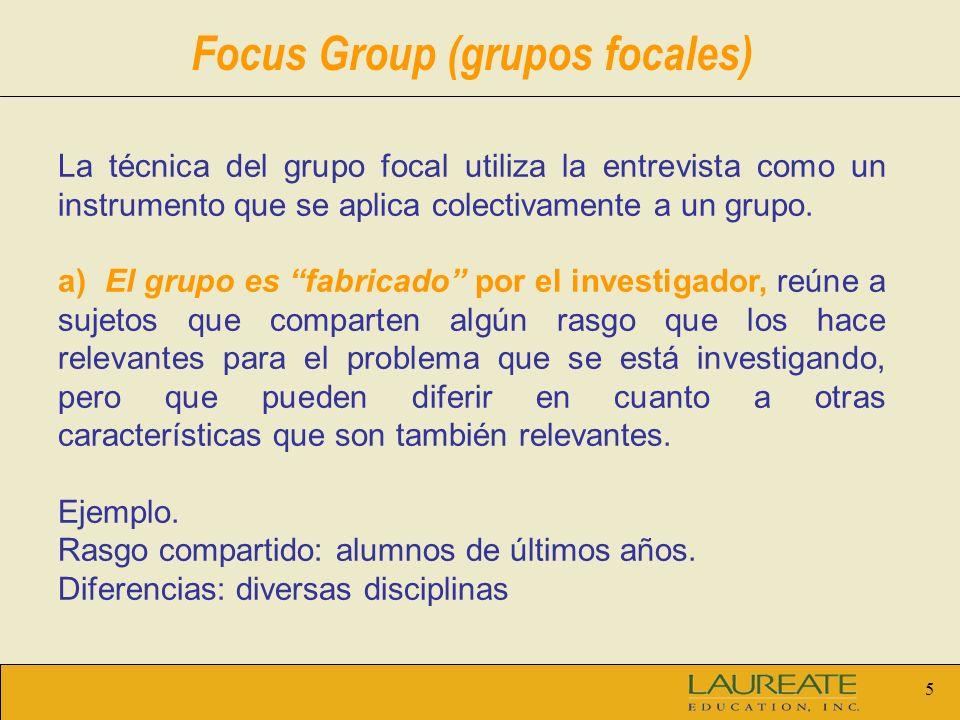 5 La técnica del grupo focal utiliza la entrevista como un instrumento que se aplica colectivamente a un grupo.