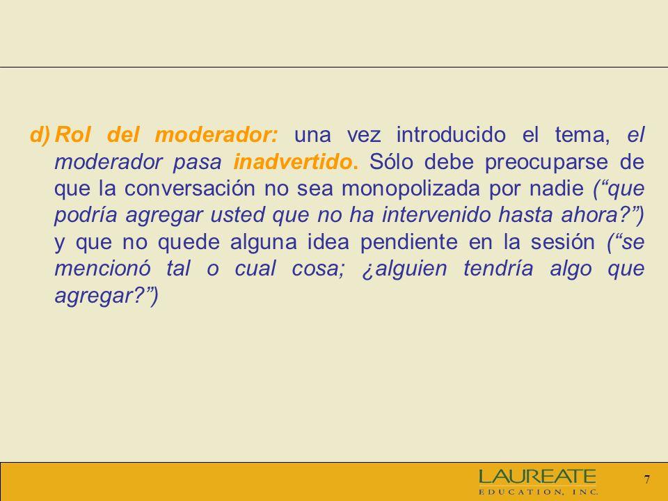 7 d) d)Rol del moderador: una vez introducido el tema, el moderador pasa inadvertido.