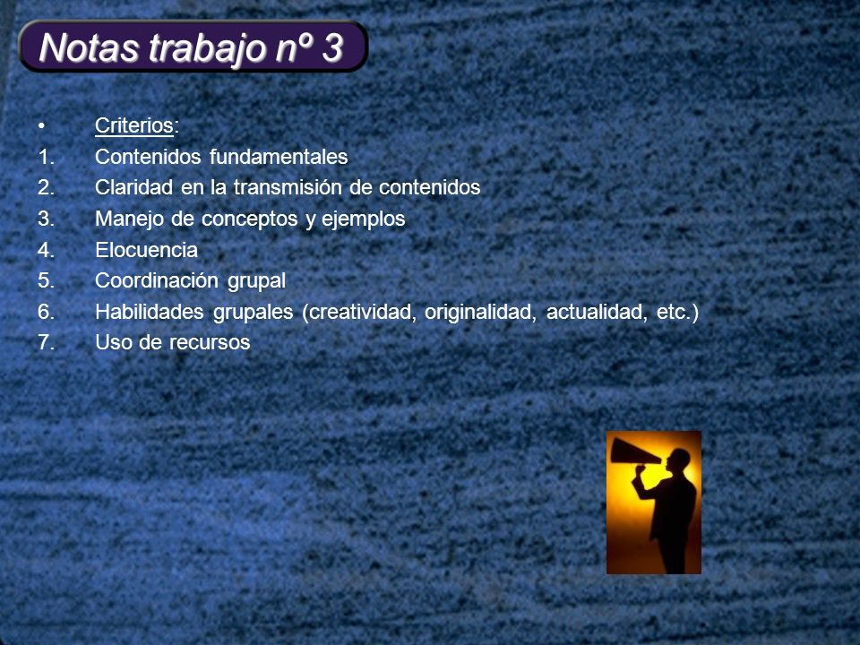 Notas trabajo nº 3 Criterios: 1.Contenidos fundamentales 2.Claridad en la transmisión de contenidos 3.Manejo de conceptos y ejemplos 4.Elocuencia 5.Coordinación grupal 6.Habilidades grupales (creatividad, originalidad, actualidad, etc.) 7.Uso de recursos