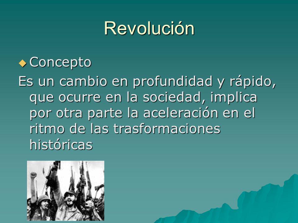 Revolución Concepto Concepto Es un cambio en profundidad y rápido, que ocurre en la sociedad, implica por otra parte la aceleración en el ritmo de las