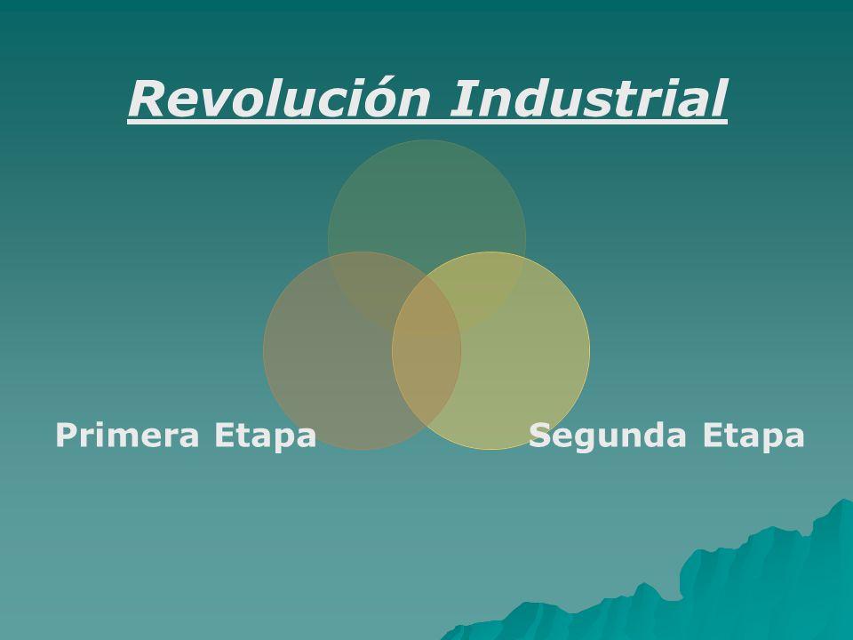 Revolución Industrial Segunda Etapa Primera Etapa