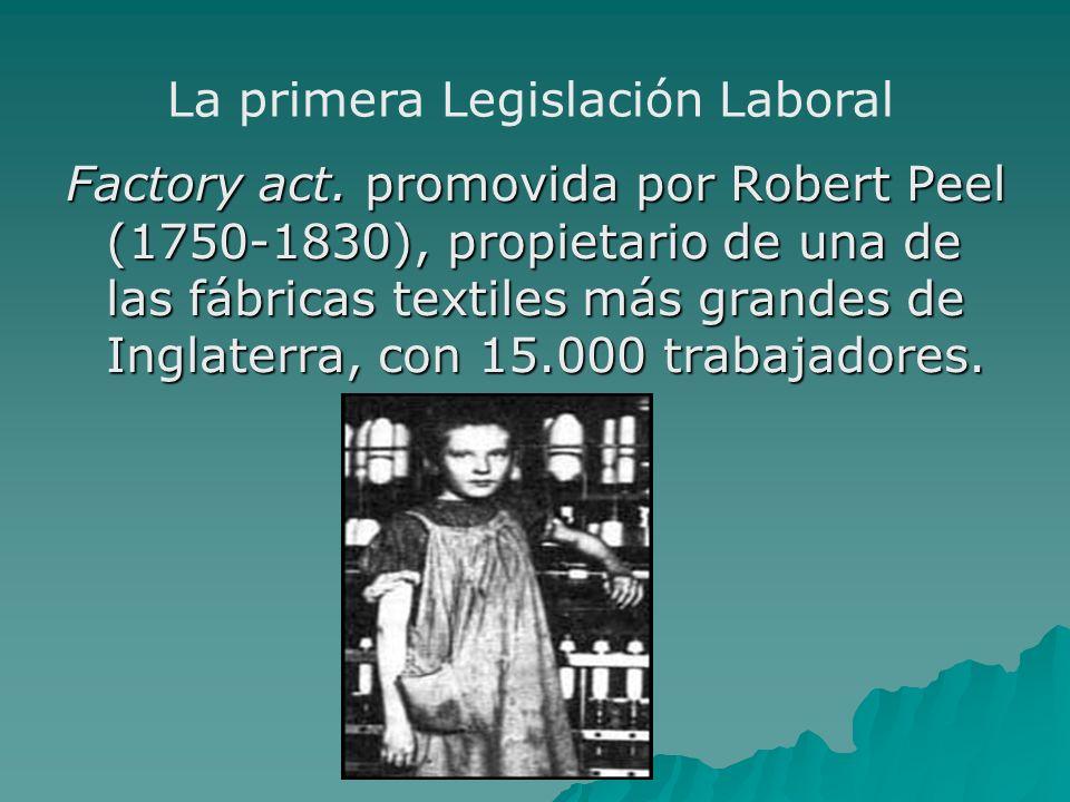 Factory act. promovida por Robert Peel (1750-1830), propietario de una de las fábricas textiles más grandes de Inglaterra, con 15.000 trabajadores. La