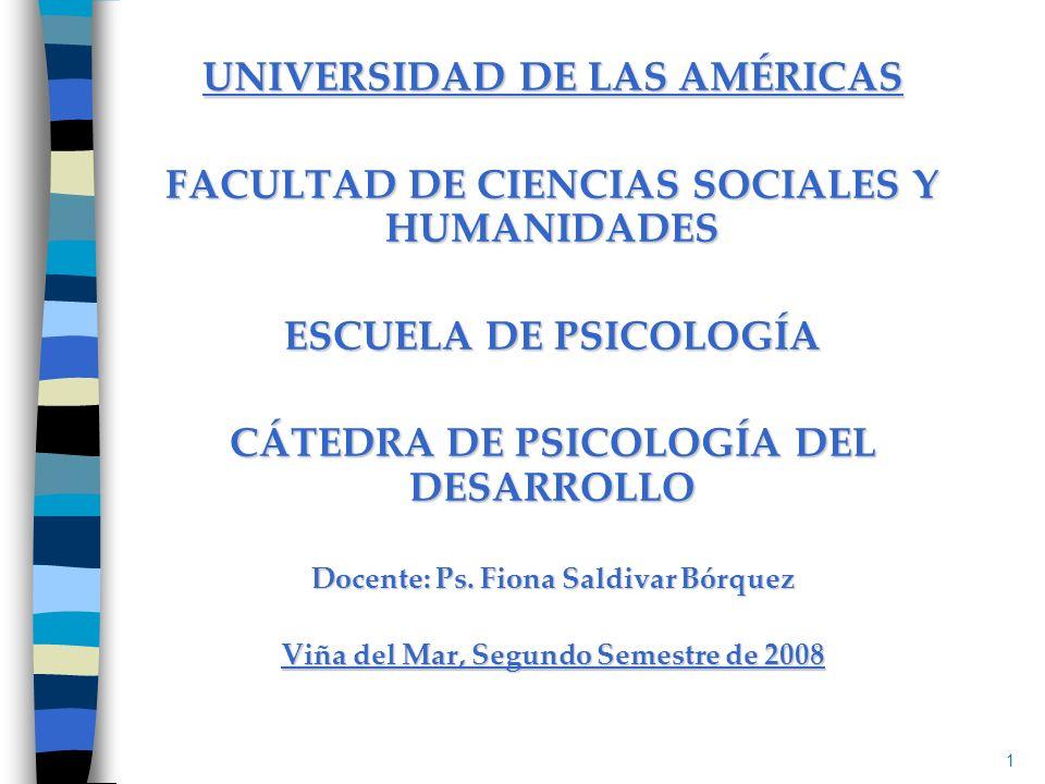 UNIVERSIDAD DE LAS AMÉRICAS FACULTAD DE CIENCIAS SOCIALES Y HUMANIDADES ESCUELA DE PSICOLOGÍA CÁTEDRA DE PSICOLOGÍA DEL DESARROLLO Docente: Ps. Fiona
