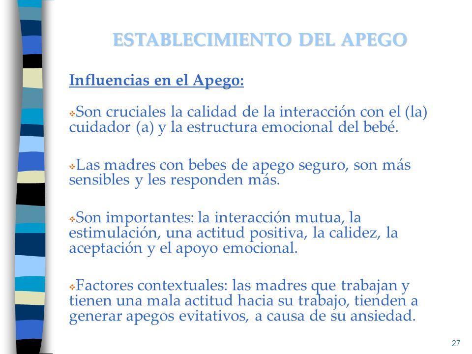 Influencias en el Apego: Son cruciales la calidad de la interacción con el (la) cuidador (a) y la estructura emocional del bebé. Las madres con bebes