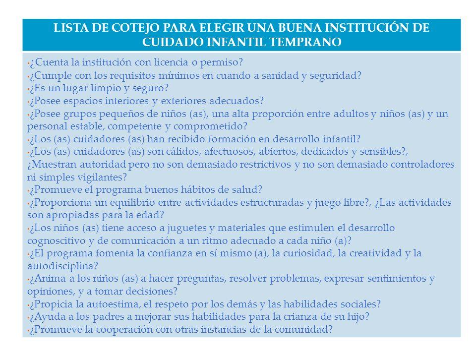 LISTA DE COTEJO PARA ELEGIR UNA BUENA INSTITUCIÓN DE CUIDADO INFANTIL TEMPRANO ¿ Cuenta la institución con licencia o permiso? ¿Cumple con los requisi