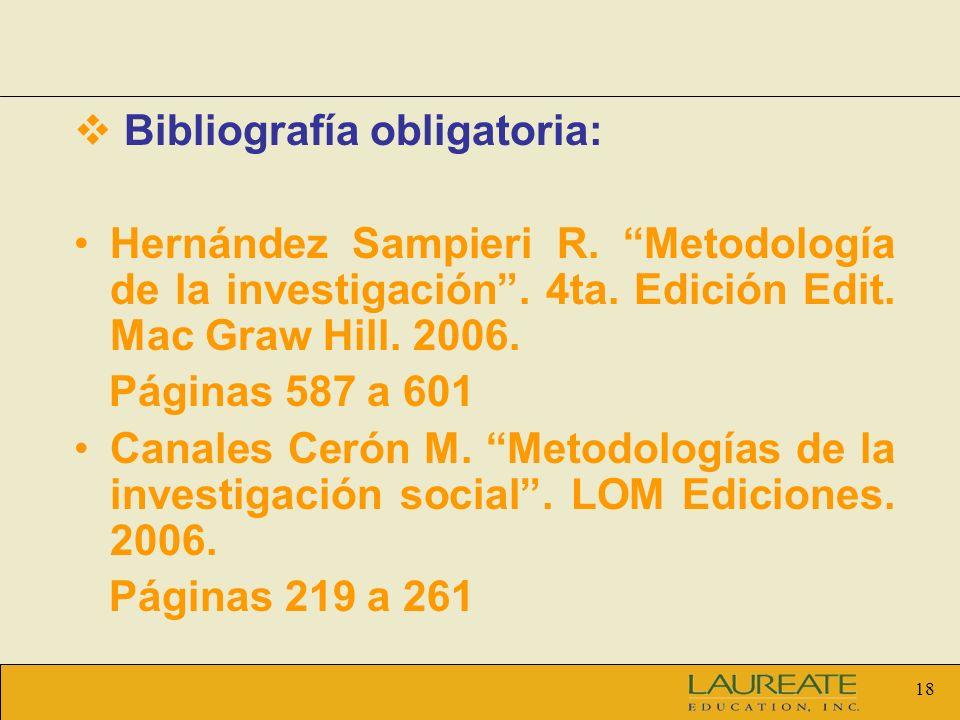 18 Bibliografía obligatoria: Hernández Sampieri R. Metodología de la investigación. 4ta. Edición Edit. Mac Graw Hill. 2006. Páginas 587 a 601 Canales