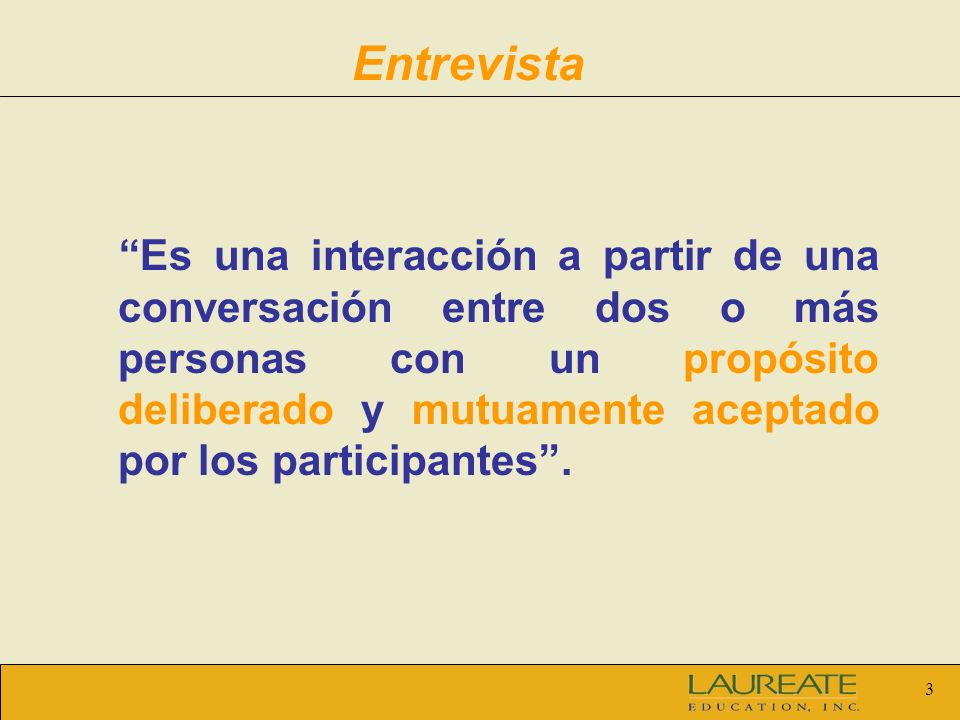 3 Es una interacción a partir de una conversación entre dos o más personas con un propósito deliberado y mutuamente aceptado por los participantes.
