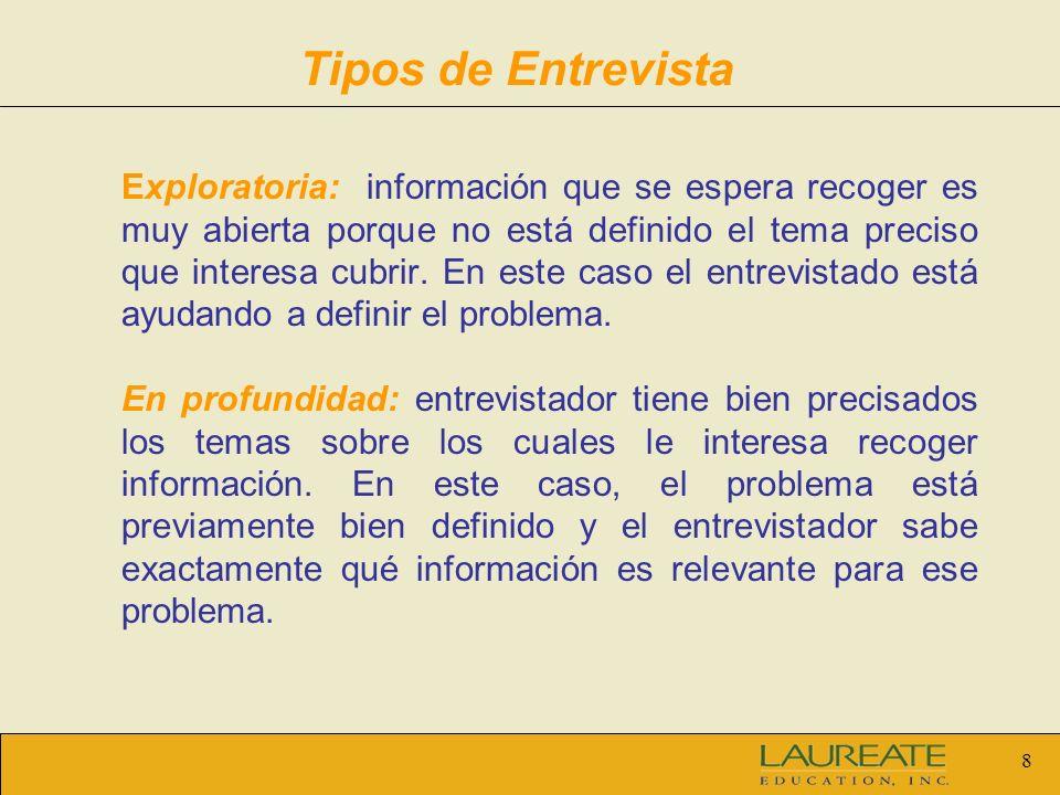 8 Tipos de Entrevista Exploratoria: información que se espera recoger es muy abierta porque no está definido el tema preciso que interesa cubrir. En e