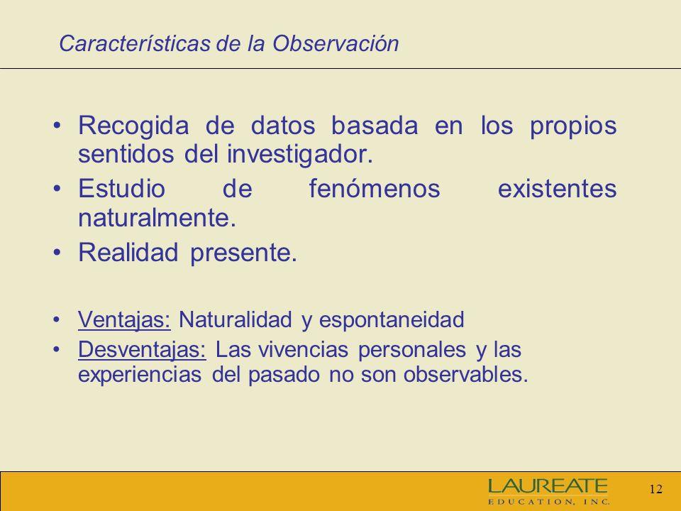 11 Observación El investigador utilizando sus sentidos: la vista, la audición, el olfato, el tacto y el gusto, realiza observaciones y acumula hechos