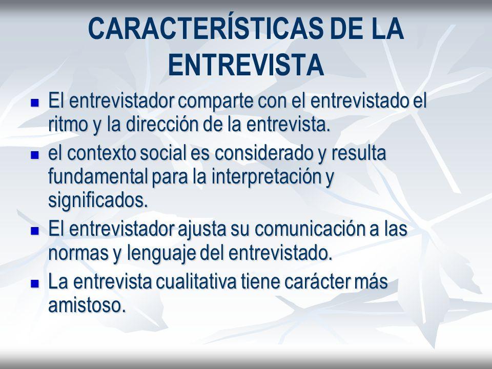 CARACTERÍSTICAS DE LA ENTREVISTA El entrevistador comparte con el entrevistado el ritmo y la dirección de la entrevista. El entrevistador comparte con