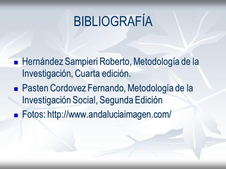 BIBLIOGRAFÍA Hernández Sampieri Roberto, Metodología de la Investigación, Cuarta edición. Hernández Sampieri Roberto, Metodología de la Investigación,