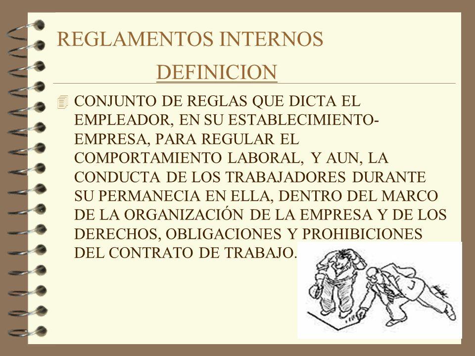 REGLAMENTOS INTERNOS DEFINICION 4 CONJUNTO DE REGLAS QUE DICTA EL EMPLEADOR, EN SU ESTABLECIMIENTO- EMPRESA, PARA REGULAR EL COMPORTAMIENTO LABORAL, Y