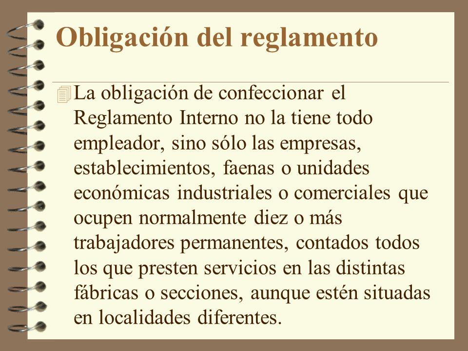 Obligación del reglamento 4 La obligación de confeccionar el Reglamento Interno no la tiene todo empleador, sino sólo las empresas, establecimientos,