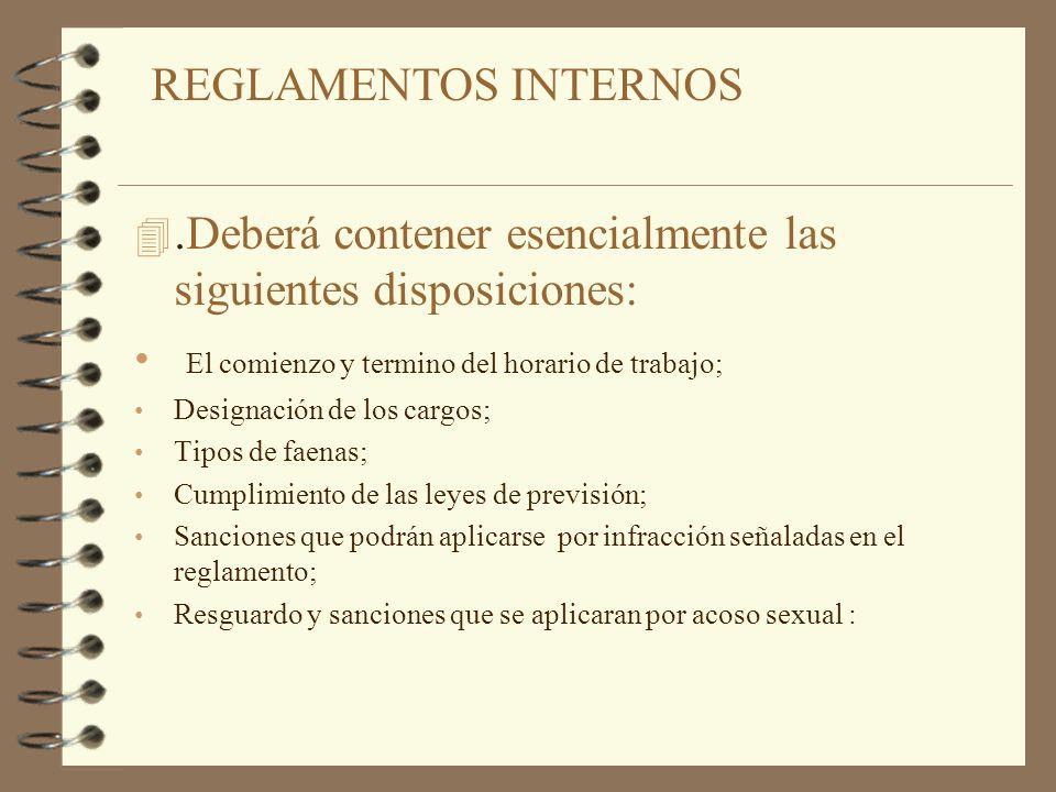 4.Deberá contener esencialmente las siguientes disposiciones: El comienzo y termino del horario de trabajo; Designación de los cargos; Tipos de faenas