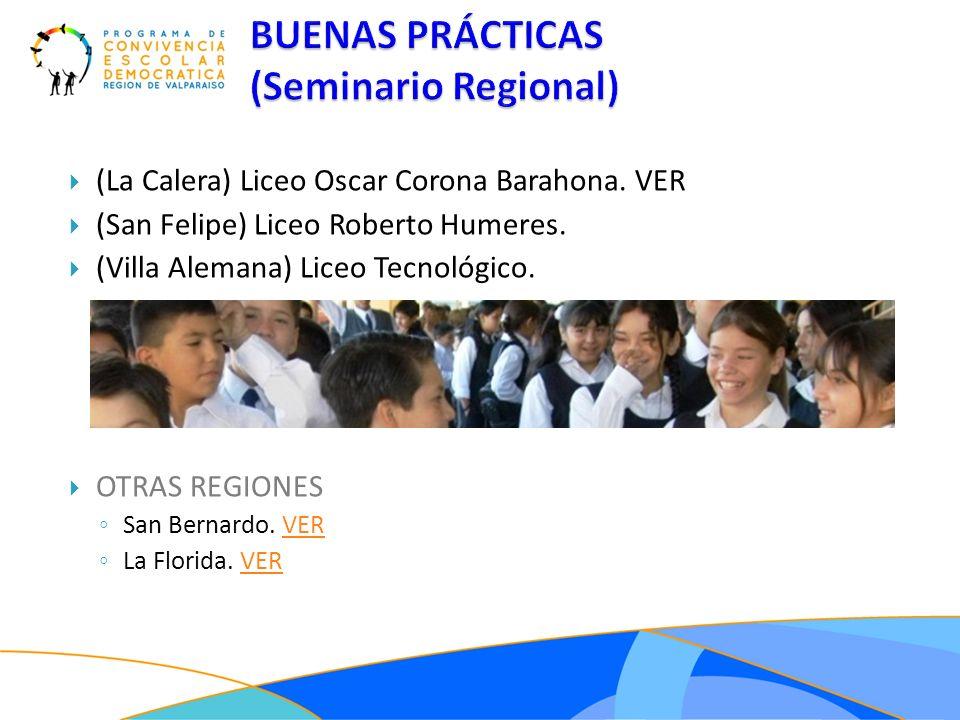(La Calera) Liceo Oscar Corona Barahona. VER (San Felipe) Liceo Roberto Humeres. (Villa Alemana) Liceo Tecnológico. OTRAS REGIONES San Bernardo. VERVE