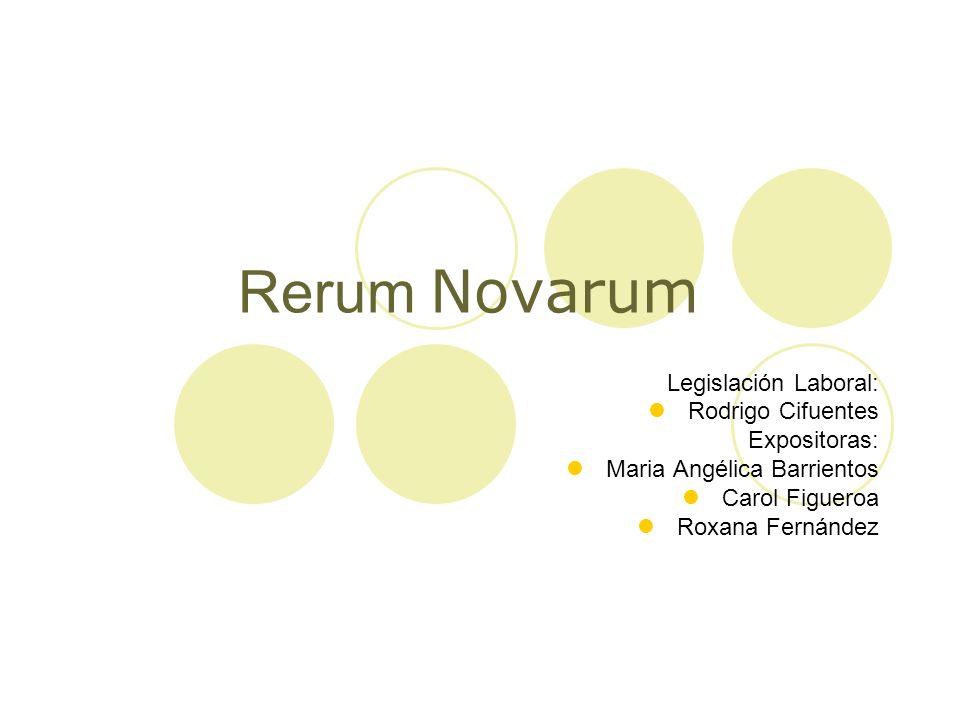 Rerum Novarum Legislación Laboral: Rodrigo Cifuentes Expositoras: Maria Angélica Barrientos Carol Figueroa Roxana Fernández