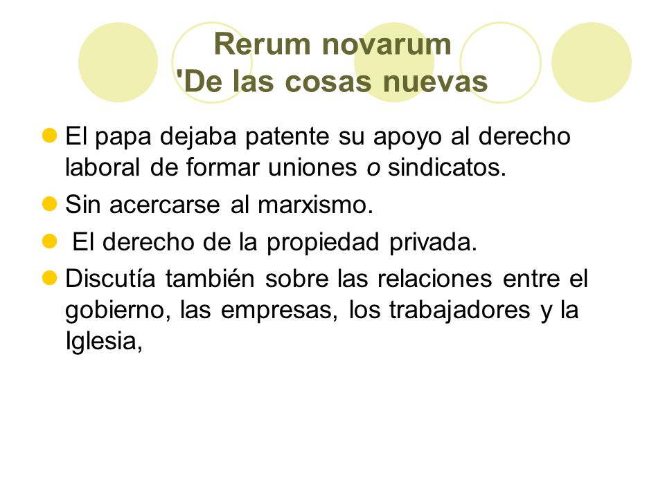 Rerum novarum De las cosas nuevas El papa dejaba patente su apoyo al derecho laboral de formar uniones o sindicatos.