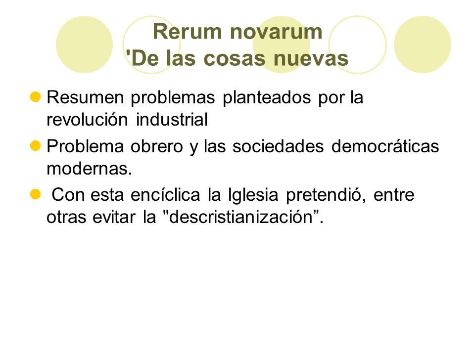 Rerum novarum De las cosas nuevas Resumen problemas planteados por la revolución industrial Problema obrero y las sociedades democráticas modernas.
