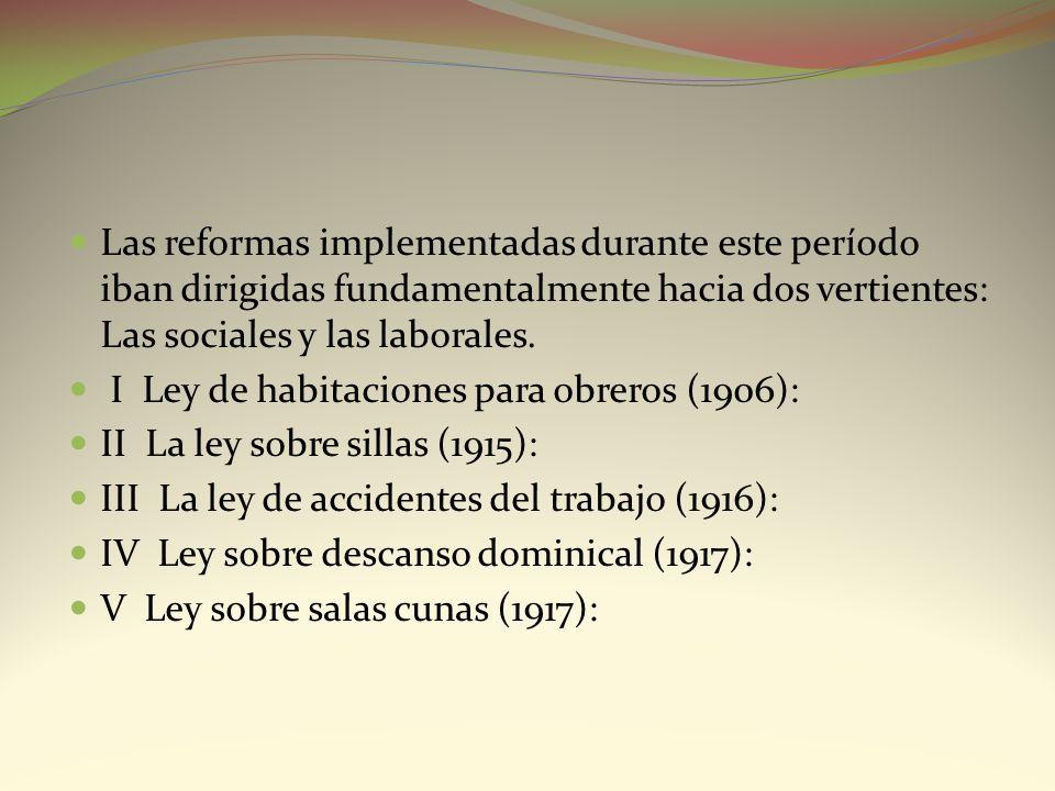 Las reformas implementadas durante este período iban dirigidas fundamentalmente hacia dos vertientes: Las sociales y las laborales. I Ley de habitacio