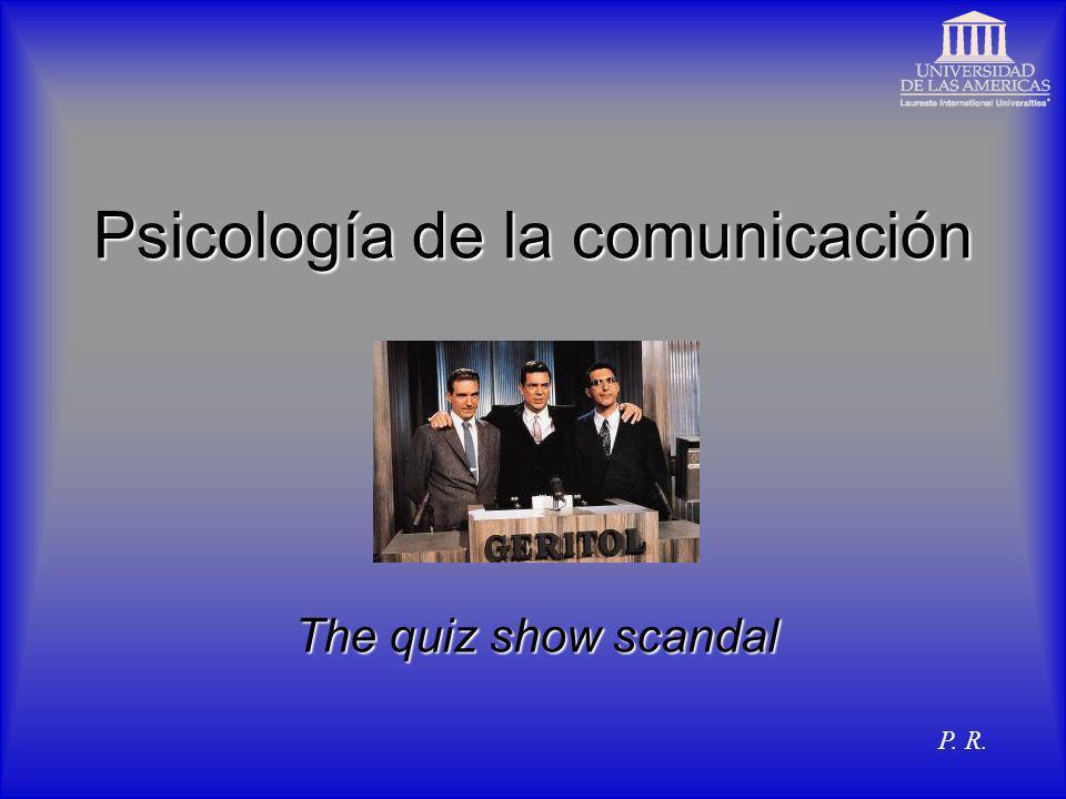 Psicología de la comunicación The quiz show scandal P. R.