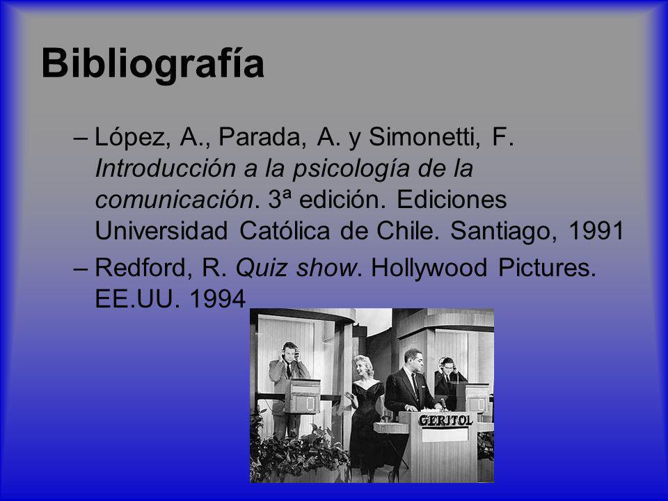Bibliografía –López, A., Parada, A. y Simonetti, F. Introducción a la psicología de la comunicación. 3ª edición. Ediciones Universidad Católica de Chi