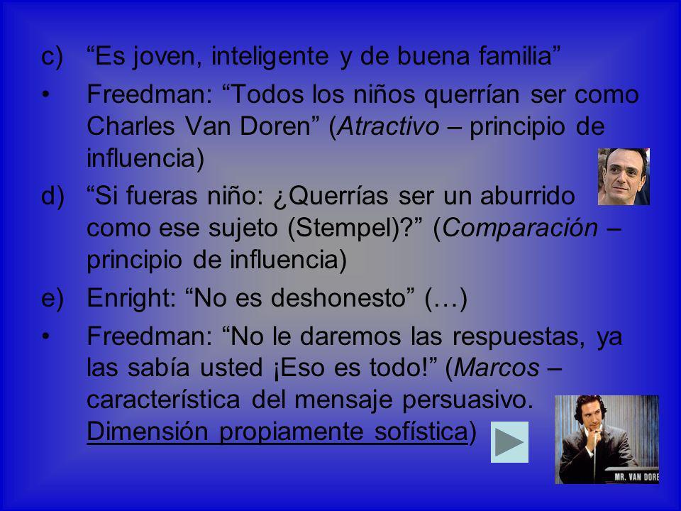 c)Es joven, inteligente y de buena familia Freedman: Todos los niños querrían ser como Charles Van Doren (Atractivo – principio de influencia) d)Si fu