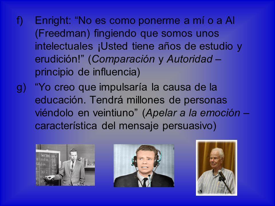 f)Enright: No es como ponerme a mí o a Al (Freedman) fingiendo que somos unos intelectuales ¡Usted tiene años de estudio y erudición! (Comparación y A