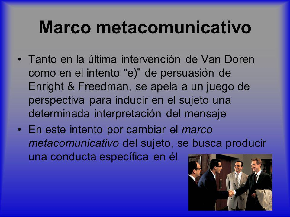 Marco metacomunicativo Tanto en la última intervención de Van Doren como en el intento e) de persuasión de Enright & Freedman, se apela a un juego de