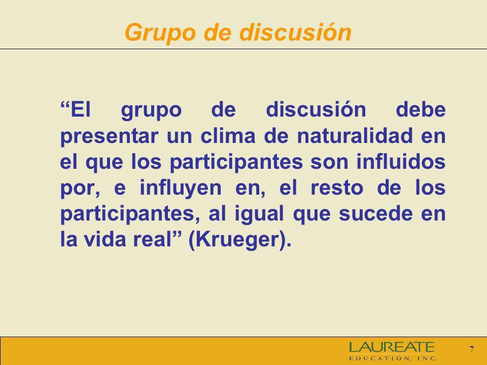 7 Grupo de discusión El grupo de discusión debe presentar un clima de naturalidad en el que los participantes son influidos por, e influyen en, el res