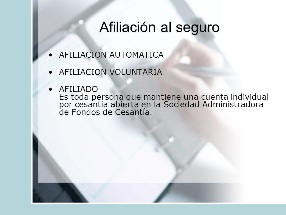 Afiliación al seguro AFILIACION AUTOMATICA AFILIACION VOLUNTARIA AFILIADO Es toda persona que mantiene una cuenta individual por cesantía abierta en l