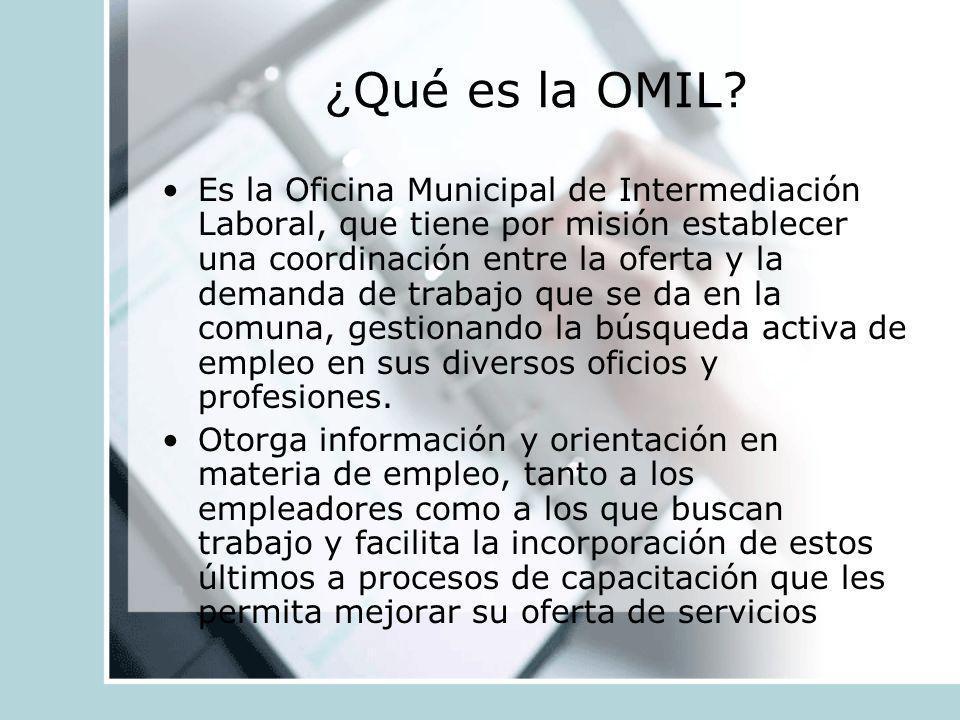 ¿ Qué es la OMIL? Es la Oficina Municipal de Intermediación Laboral, que tiene por misión establecer una coordinación entre la oferta y la demanda de