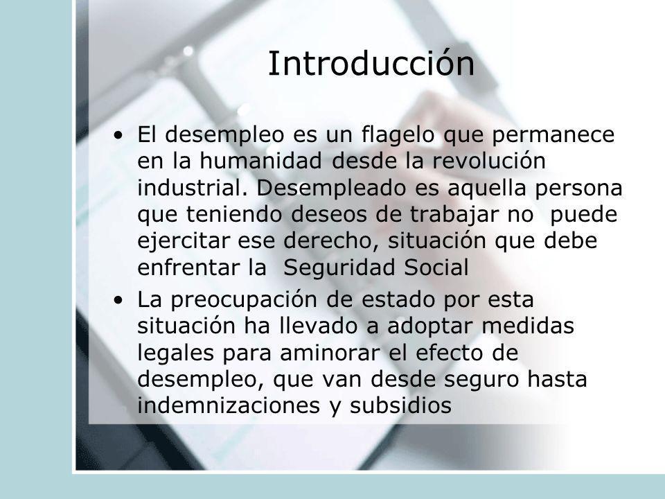Introducción El desempleo es un flagelo que permanece en la humanidad desde la revolución industrial. Desempleado es aquella persona que teniendo dese