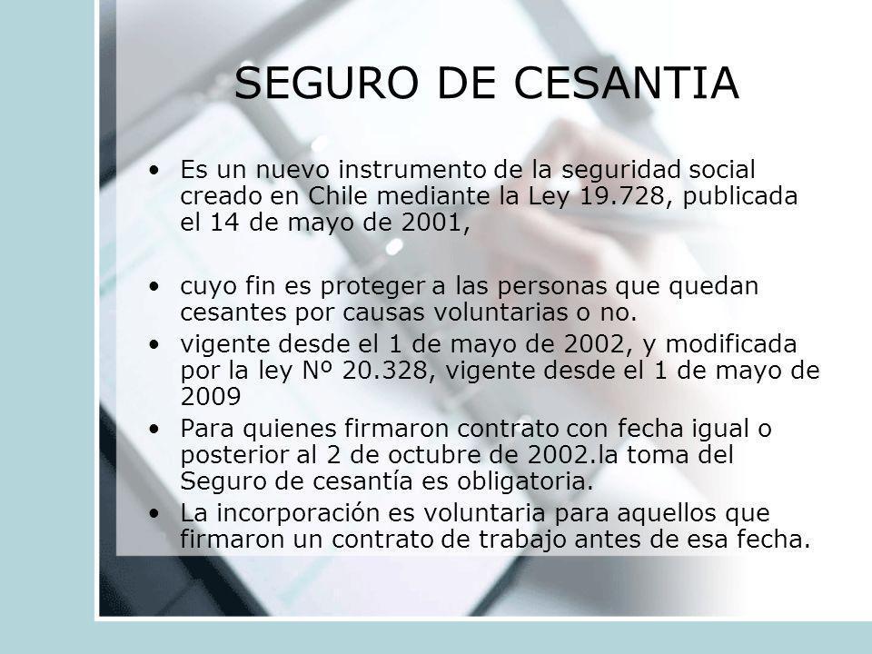 SEGURO DE CESANTIA Es un nuevo instrumento de la seguridad social creado en Chile mediante la Ley 19.728, publicada el 14 de mayo de 2001, cuyo fin es