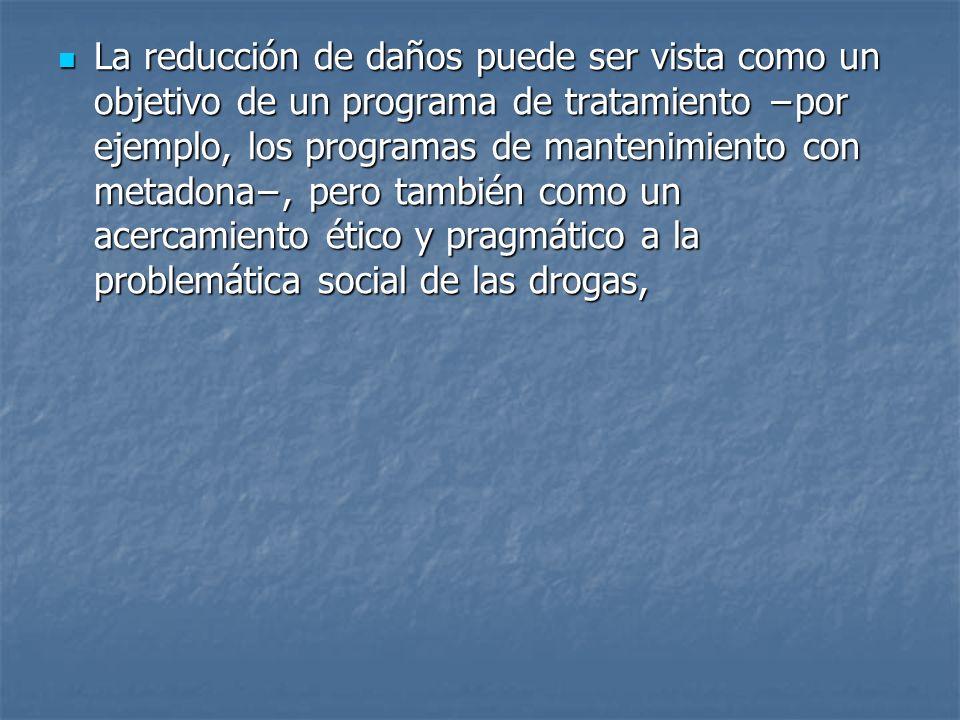 La reducción de daños puede ser vista como un objetivo de un programa de tratamiento por ejemplo, los programas de mantenimiento con metadona, pero ta