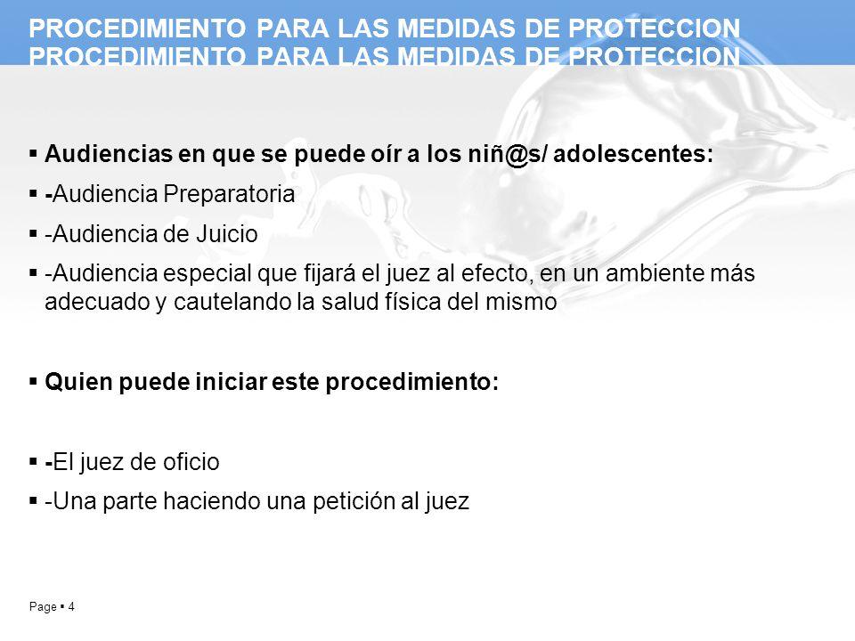 Page 4 PROCEDIMIENTO PARA LAS MEDIDAS DE PROTECCION Audiencias en que se puede oír a los niñ@s/ adolescentes: -Audiencia Preparatoria -Audiencia de Ju