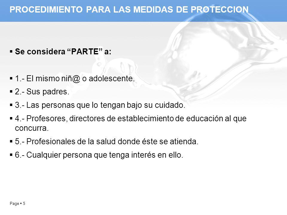Page 5 PROCEDIMIENTO PARA LAS MEDIDAS DE PROTECCION Se considera PARTE a: 1.- El mismo niñ@ o adolescente. 2.- Sus padres. 3.- Las personas que lo ten
