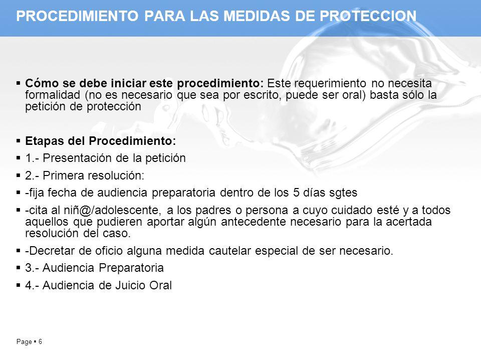 Page 7 PROCEDIMIENTO PARA LAS MEDIDAS DE PROTECCION Ejemplo de Primera resolución: En Viña del Mar, a 1 de mayo de 2010, téngase por presentado requerimiento de medida de protección, fíjese para audiencia preparatoria el día 6 de mayo próximo a las 9.00 horas, audiencia que se realizará con las partes que asistan.