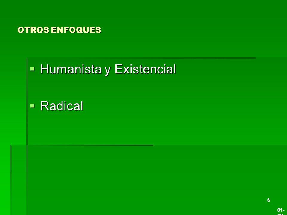 OTROS ENFOQUES Humanista y Existencial Humanista y Existencial Radical Radical 01-02-201401-02-201401-02-201401-02-2014 6