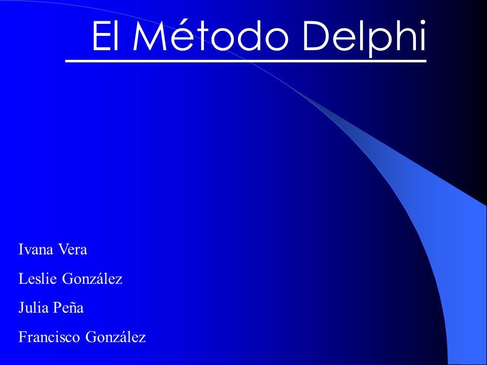 El Método Delphi Ivana Vera Leslie González Julia Peña Francisco González
