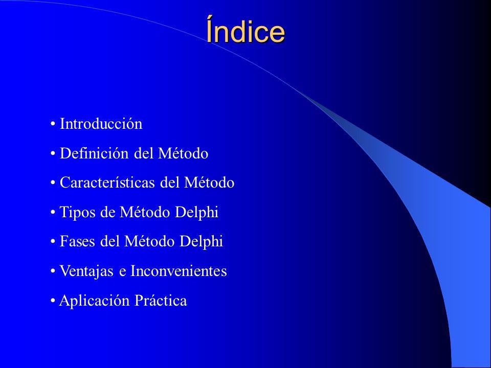 Índice Introducción Definición del Método Características del Método Tipos de Método Delphi Fases del Método Delphi Ventajas e Inconvenientes Aplicaci