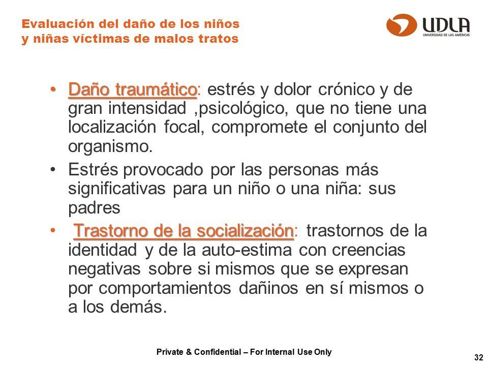 Private & Confidential – For Internal Use Only 32 Evaluación del daño de los niños y niñas víctimas de malos tratos Daño traumáticoDaño traumático: es