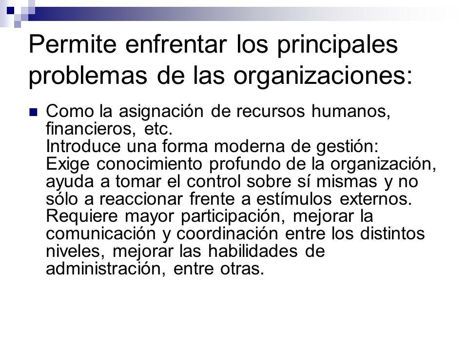 Permite enfrentar los principales problemas de las organizaciones: Como la asignación de recursos humanos, financieros, etc. Introduce una forma moder