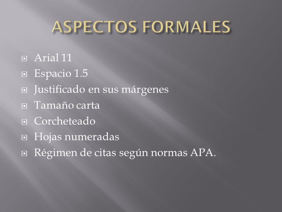 Arial 11 Espacio 1.5 Justificado en sus márgenes Tamaño carta Corcheteado Hojas numeradas Régimen de citas según normas APA.