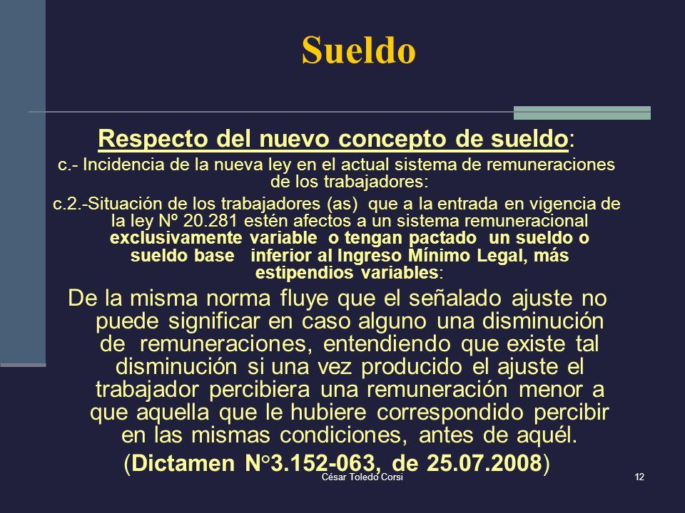 César Toledo Corsi12 Sueldo Respecto del nuevo concepto de sueldo: c.- Incidencia de la nueva ley en el actual sistema de remuneraciones de los trabaj