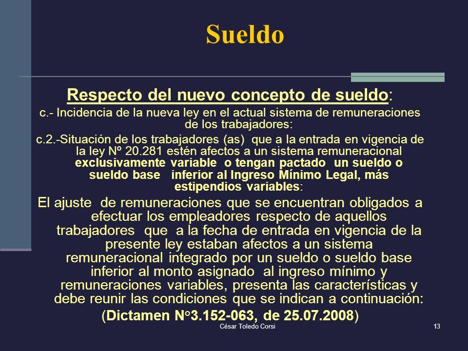 César Toledo Corsi13 Sueldo Respecto del nuevo concepto de sueldo: c.- Incidencia de la nueva ley en el actual sistema de remuneraciones de los trabaj